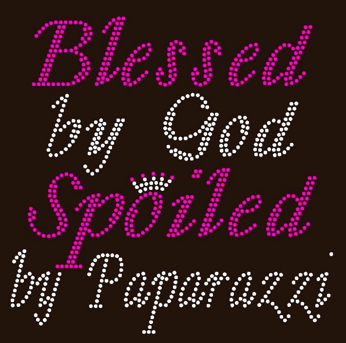 Blessed By God Spoiled By Paparazzi Custom Order
