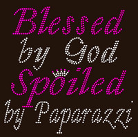 Blessed by God Spoiled by Paparazzi - Custom Order Rhinestone transfer