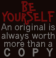 Be Yourself An Original is always worth more than a Copy Rhinestone Transfer