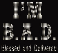 (New Big Bold) I'm Blessed and Delivered IMBAD Religious Rhinestone Transfer