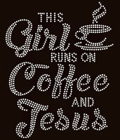 This Girl runs on Coffee and Jesus with cup custom order Rhinestone Transfer