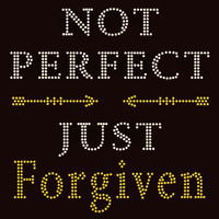 (New Bold) Not Perfect Just Forgiven Rhinestone Transfer