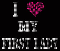 I Love My First Lady Rhinestone Transfer