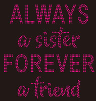Always a sister Forever a friend Custom Rhinestone Transfer