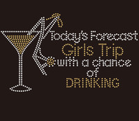 (Deposit for 45 Qty @4.99/pc) Today's Forecast Girls Trip Wine Martini glass custom Rhinestone Transfer