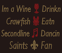 Wine Drinkn Crawfish Eatn, Secondline Dancin, Saints FDL Fan - custom Rhinestone transfer