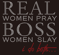 Real Women Pray Boss Women Slay, I do both religious Rhinestone transfer