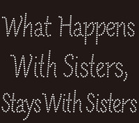 What Happens with Sister stays with Sister custom Rhinestone Transfer