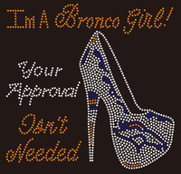 Im a Bronco Girl Heel Your Approval is not needed Rhinestone Transfer