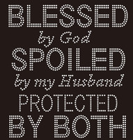 Blessed By God Spoiled by my Husband Protected by Both Rhinestone transfer