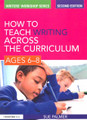 How to Teach Writing across the Curriculum ages 6-8 2nd edition