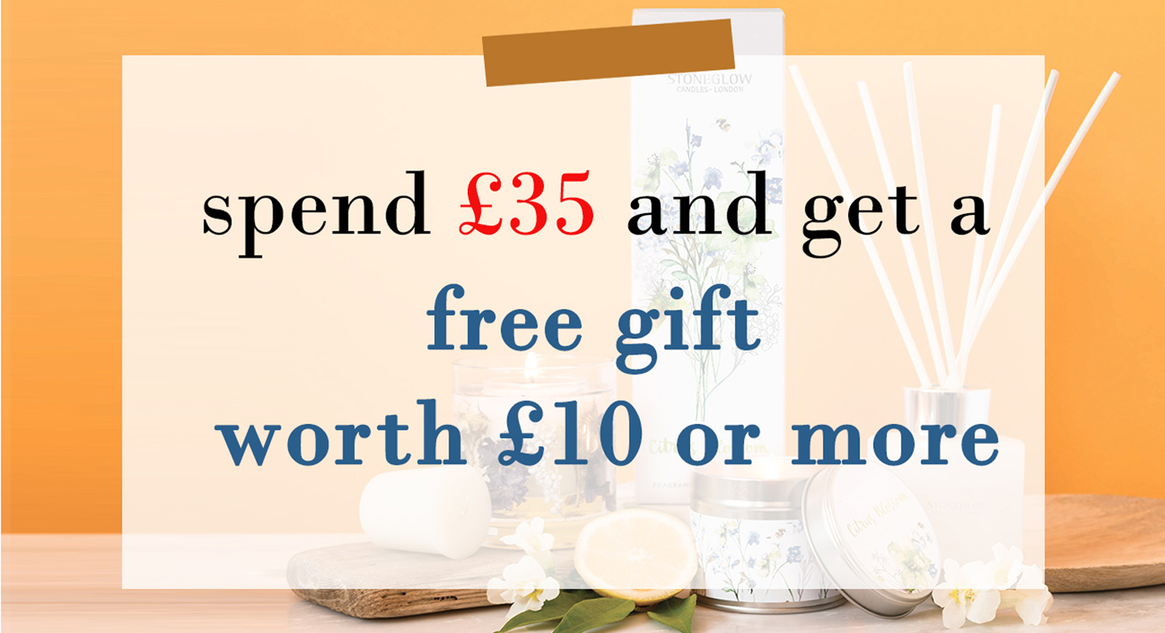 Spend £35 and get a free gift worth £10 or more.