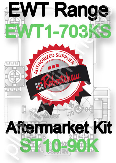 Robertshaw ST 10-90K Aftermarket kit for EWT Model Range EWT1-703KS