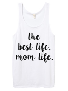 """Exclusive """"the best life.  mom life.""""  White Tank with Black Font."""