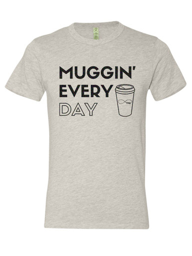"Exclusive ""Muggin' Every Day"" Tee Shirt"