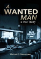 A Wanted Man - a true story