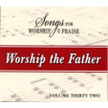 Songs for Worship & Praise CD 32 - Worship the Father