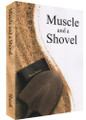 Muscle and a Shovel (Revised Edition)