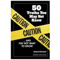 50 Truths You May Not Know... And May Not Want To Know!