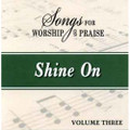 Songs for Worship & Praise CD 3 - Shine On