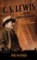 C. S. Lewis and Mere Christianity: The Crisis That Created a Classic
