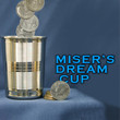 Misers Dream Cup - Pennies from Heaven! Fill the cup with coins picked from thin air.