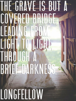 the-grave-is-but-a-covered-bridge-eulogy-quote-longfellow.jpg