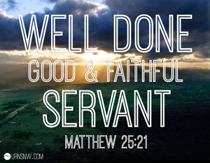 Well done, good and faithful servant. Bible verse for urn inscription