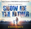 Show Me The Father Movie - In theaters only September 10th