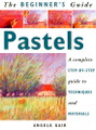 New Holland Publishers: The Beginner's Guide - Pastels by Angela Gair