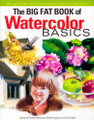 North Light Books: The Big Fat Book of Watercolor Basics by Pamela Wissman, Bethe Ferguson, and Gina Rath