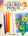 North Light Books: The Complete Colored Pencil Book by Bernard Poulin