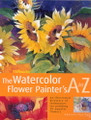 North Light Books: The Watercolor Flower Painter's A to Z by Adelene Fletcher