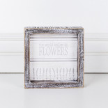 6x6x1.5 wd frmd sign (SMLE FLWRS) wh/gy