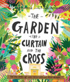 The Garden, the Curtain and the Cross -The true story of why Jesus died and rose again