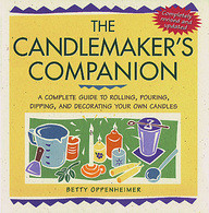 The Candlemakers Companion : A Complete Guide to Rolling / Pouring / Dipping / and Decorating Your Own Candles