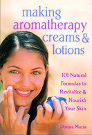 Making Aromatherapy Creams and Lotions : 101 Natural Formulas to Revitalize & Nourish Your Skin