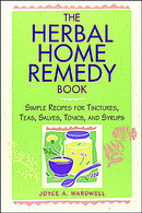 The Herbal Home Remedy Book : Simple Recipes for Tinctures / Teas / Salves / Tonics and Syrups