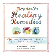 Hands-On Healing Remedies :  Recipes for Herbal Balms / Salves / Oils / Liniments & Other Topical Therapies