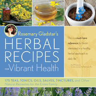 Rosemary Gladstar's Herbal Recipes for Vibrant Health : 175 Teas / Tonics / Oils / Salves / Tinctures and Other Natural Remedies