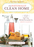The Naturally Clean Home : 150 Super-Easy Herbal Formulas for Green Cleaning