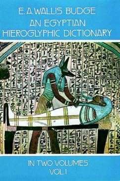 An Egyptian Hieroglyphic Dictionary Vol 1 - E.A. Wallis Budge
