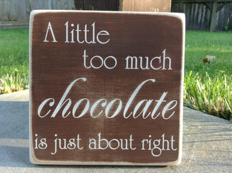 A little too much chocolate is just about right wood sign
