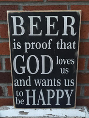 Beer is proof that God loves us and wants us to be happy - shabby chic sign