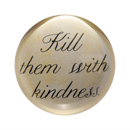 "Set of 2 ""Kill them with kindness"" Paperweights"