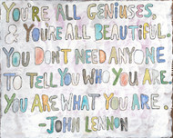 """You are all geniuses, you're all beautiful. You don't need anyone to ell you why you are. You are what you are."" This beautifully canvas wrapped piece shares a sweet note of truth and encouragement. With fun colors and lovely words this piece would look great in a child's room or bathroom for motivation everyday!"