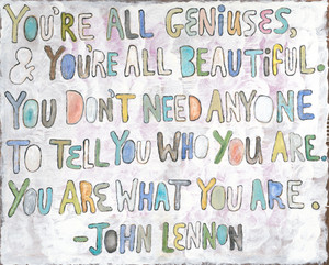 """""""You are all geniuses, you're all beautiful. You don't need anyone to ell you why you are. You are what you are."""" This beautifully canvas wrapped piece shares a sweet note of truth and encouragement. With fun colors and lovely words this piece would look great in a child's room or bathroom for motivation everyday!"""
