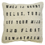 When in doubt relax, turn off your mind and float downstream pillow