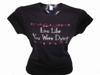 Live Like You Were Dying Swarovski Crystal Rhinestone T Shirt