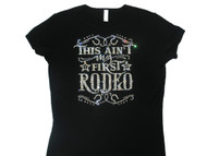 This Ain't My First Rodeo Swarovski Rhinestone Sparkly Tee Shirt